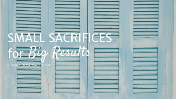 Small Sacrifices for Big Results